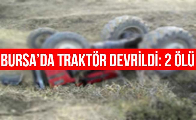 Orhangazi'de Traktör Devrildi: 2 Ölü 1 Yaralı