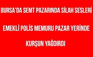 Bursa'da Pazarcıya Kurşun Yağmuru