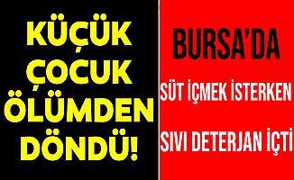 Bursa'da 4 Yaşındaki Çocuk Süt Zannederek Deterjan İçti