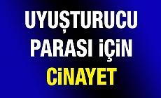 Adana'da Uyuşturucu Parası Vermeyen Annesini Öldürdü!