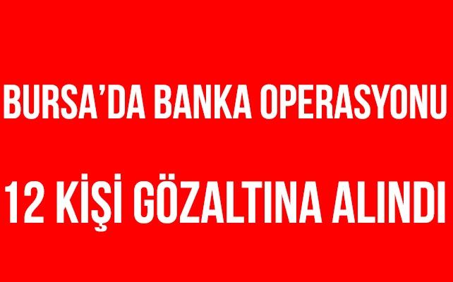 Bursa merkezli FETÖ/PDY operasyonu 12 kişi gözaltında