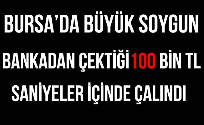 Bursa'da 100 Bin TL'lik Soygun