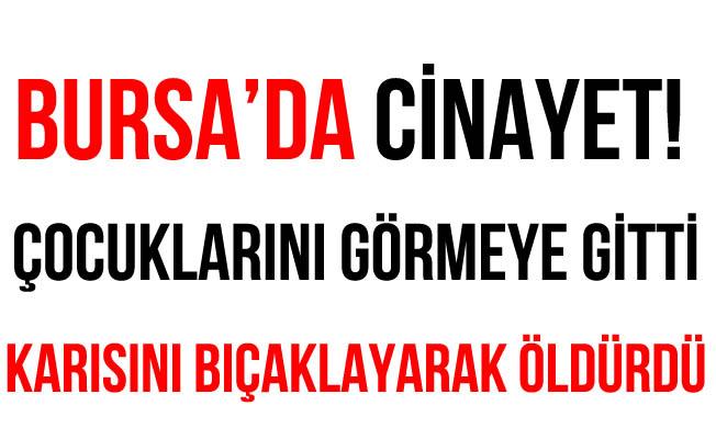 Bursa'da Cinayet! Ayrı Yaşadığı Karısını Öldürdü