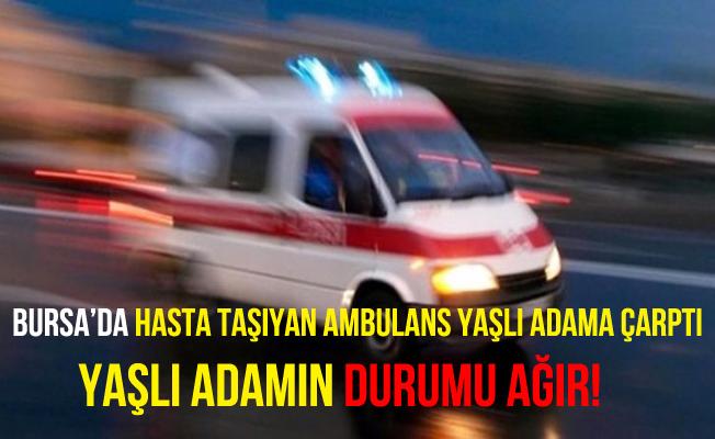 Bursa'da Ambulansın Çarptığı Şahıs Ağır Yaralandı