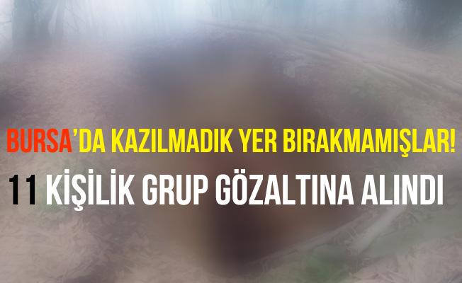 Bursa'da İzinsiz Kazı Yapan 11 Kişi Gözaltına Alındı