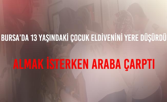Bursa'da yere düşen eldivenini almak isteyen çocuğa araba çarptı