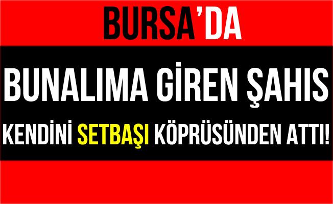 Bursa'da Kendini Setbaşı Köprüsünden Atarak İntihar Etti!