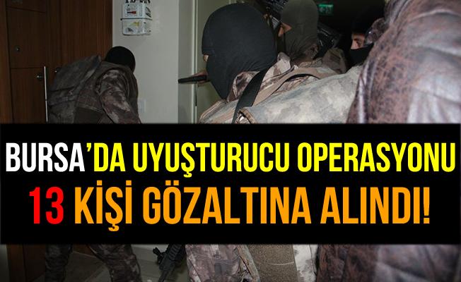 Bursa'daki Uyuşturucu Operasyonu'nda 13 Kişi Gözaltına Alındı