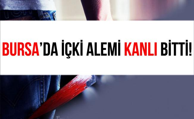 Bursa İnegöl'de İçki Alemi Kanlı Bitti!