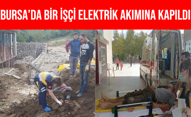 Bursa'da Elektrik Akımına Kapılan İşçiyi Toprağa Gömdüler