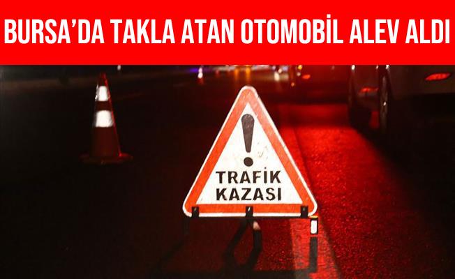 Bursa'da Takla Atan Otomobil Takla Atıp Alev Aldı