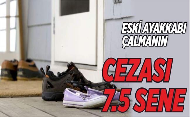 Eski Ayakkabı Çalmanın Cezası 7.5 Yıl Olarak Belirlendi