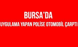 Bursa'da Uygulama Yapan Polis Memuruna Otomobil Çarptı