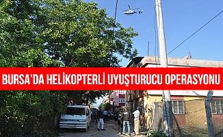 Bursa'da helikopter destekli uyuşturucu operasyonu