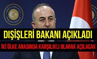 Bakan Çavuşoğlu: İki Ülke Arasında Karşılıklı Olarak Açılacak Dedi