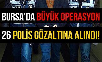 Bursa'da Büyük Operasyon: 26 Polis Gözaltına Alındı!