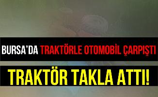 Bursa Büyükorhan'da Traktörle Otomobil Çarpıştı
