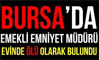Bursa'da Emekli Emniyet Müdürü Evinde Ölü Bulundu!