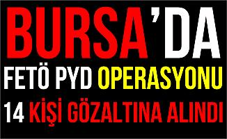 Bursa'da FETÖ Operasyonu: 14 Kişi Gözaltına Alındı