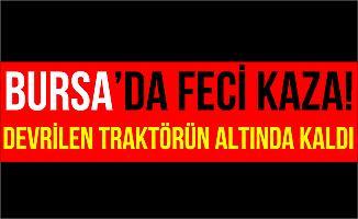 Bursa İnegöl'de Devrilen Traktörün Aldında Kaldı!