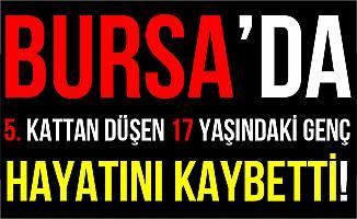 Bursa'da 5. Kattan Düşen 17 Yaşındaki Genç Hayatını Kaybetti