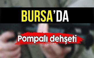 Bursa'da Pompalı Tüfekle Dehşet Saçtı!