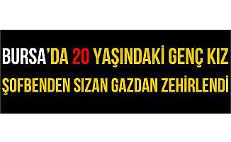 Bursa'da Üniversite Öğrencisi Genç Kız Şofbenden Zehirlendi!