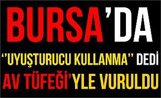 Bursa'da Uyuşturucu Kullanma Diyen Abisini Av Tüfeğiyle Vurdu!