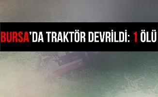 Bursa İnegöl'de Devrilen Traktör Can Aldı!