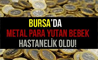 Bursa İnegöl'de Metal Para Yutan Bebek Hastaneye Kaldırıldı!