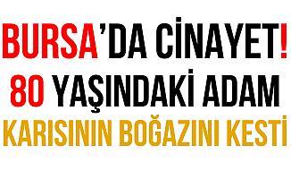 Bursa'da 80 Yaşındaki Adam Karısının Boğazını Bıçakla Kesti!