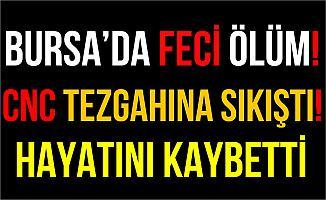Bursa'da CNC Tezgahına Sıkışan İşçi Hayatını Kaybetti!