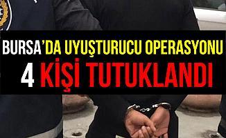 Bursa'daki Uyuşturucu Operasyonunda 4 Kişi Tututklandı!