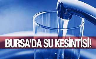 Bursa'lılar Dikkat! Bursa'da Sular Kesilecek