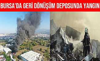 Bursa'da Geri Dönüşüm Deposunda Yangın Çıktı