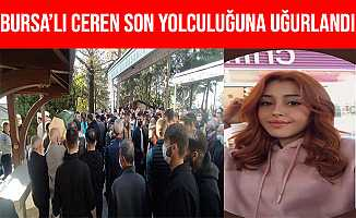 Bursa'da Kazada Hayatını Kaybeden Ceren Özkükner Son Yolculuğuna Uğurlandı