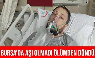 Bursa'da Korona Virüs Aşısı Olmadı Ölümden Döndü