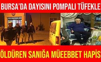 Bursa'da Pompalı Tüfekle Dayısını Öldüren Sanığa Ağırlaştırılmış Müebbet Hapis Cezası