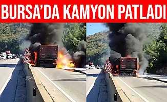 Bursa'da Seyir Halinde Kaza Yapan Kamyon Patladı