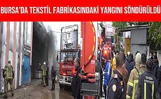 Bursa'da Tekstil Fabrikasında Çıkan Yangın Söndürüldü