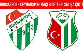 Bursaspor - Ceyhanspor Maçı Biletleri Satışa Çıktı