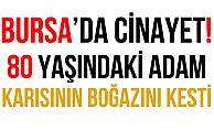 Bursa#039;da 80 Yaşındaki Adam Karısının Boğazını Bıçakla Kesti!